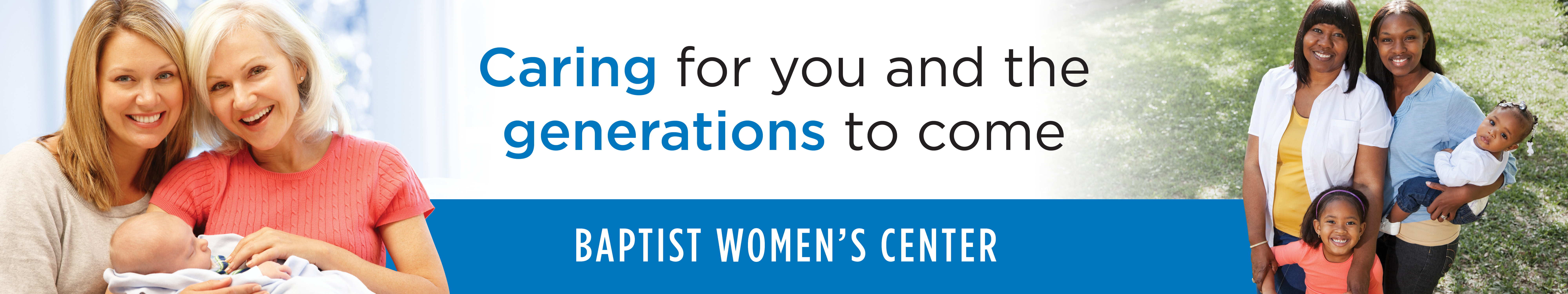 Caring for you and the generations to come. Baptist Women's Center